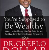 You're Supposed to Be Wealthy: How to Make Money, Live Comfortably, and Build an Inheritance for Future Generations
