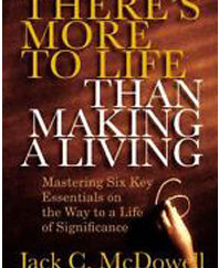 There's More to Life Than Making a Living : Mastering Six Key Essentials on the Way to a Life of Significance by Jack C. McDowell (2009, Hardcover)