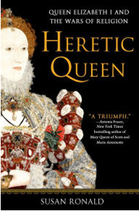 Heretic Queen: Queen Elizabeth I and the Wars of Religion Paperback – August 13, 2013