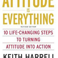 Attitude Is Everything: 10 Life-Changing Steps to Turning Attitude into Action